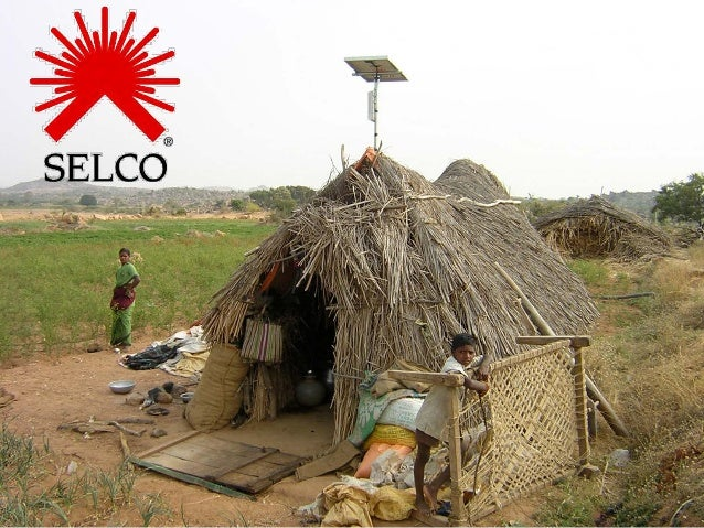 SELCO• Established in 1995  – Solar Home Lighting Solutions (Rural    underserved)  – Subsequently Energy Services    • So...
