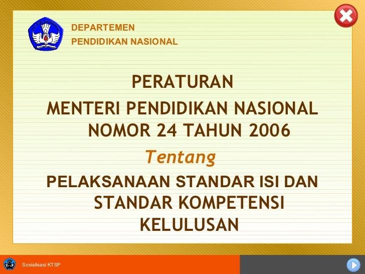 PERATURAN MENTERI PENDIDIKAN NASIONAL NOMOR 24 TAHUN 2006 Tentang   PELAKSANAAN STANDAR ISI DAN   STANDAR KOMPETENSI KELUL...