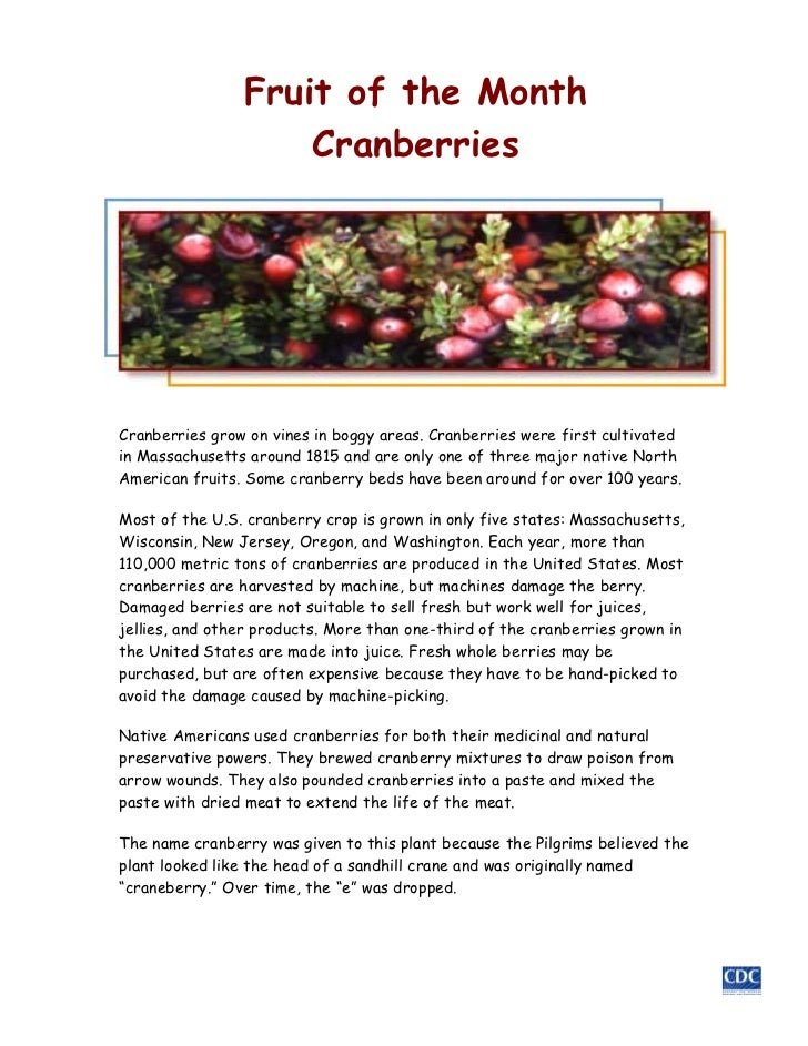 Fruit of the Month                    CranberriesCranberries grow on vines in boggy areas. Cranberries were first cultivat...