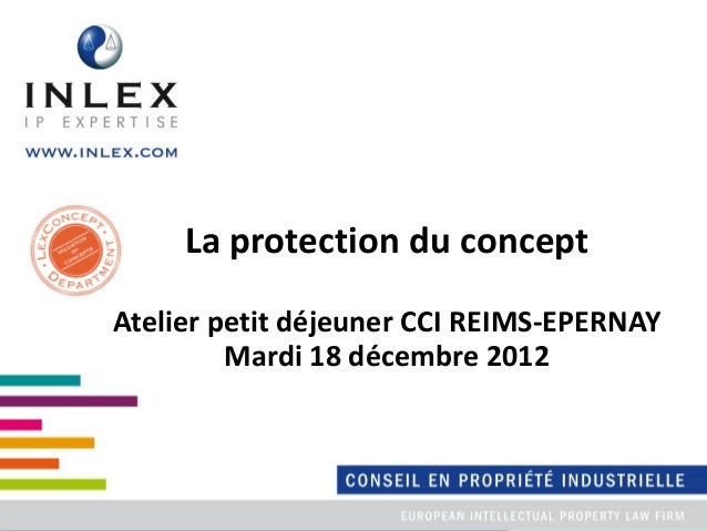 La protection du conceptAtelier petit déjeuner CCI REIMS-EPERNAYMardi 18 décembre 2012