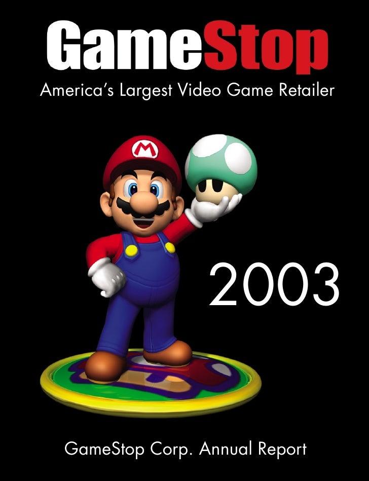 America's Largest Video Game Retailer                         2003     GameStop Corp. Annual Report
