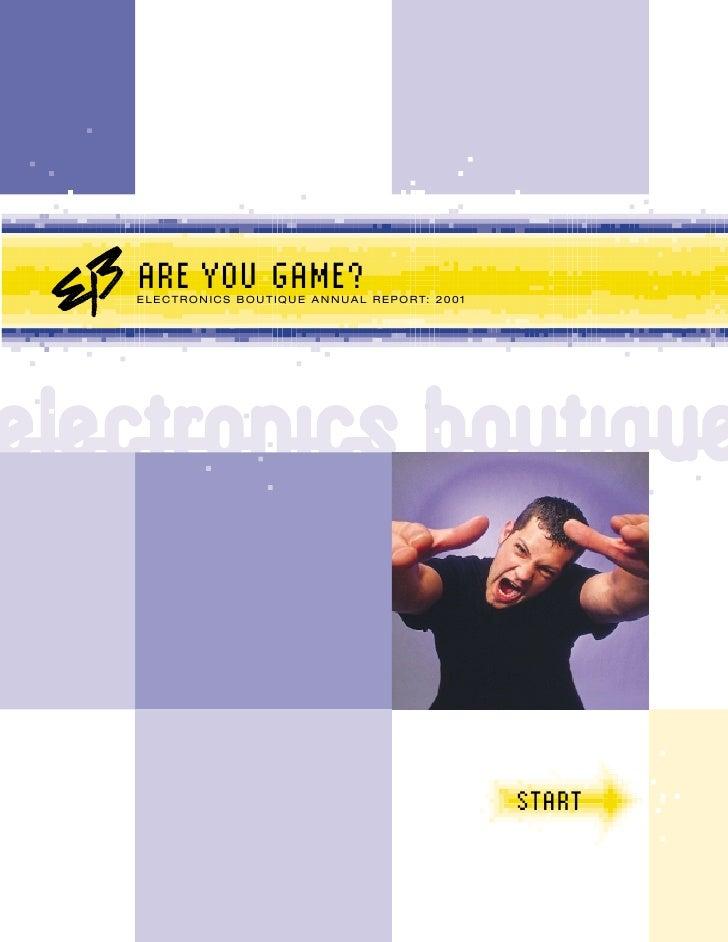 ARE YOU GAME? E L E C T R O N I C S B O U T I Q U E A N N U A L R E P O R T: 2 0 0 1                                      ...