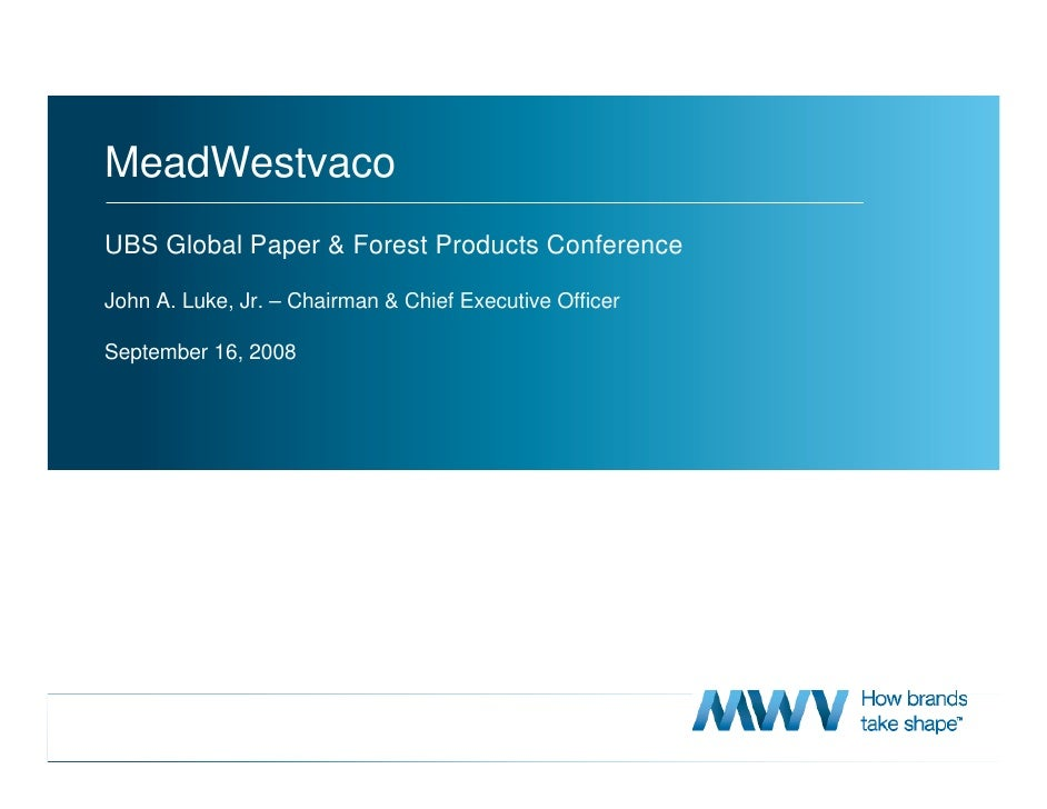 MeadWestvaco UBS Global Paper & Forest Products Conference  John A. Luke, Jr. – Chairman & Chief Executive Officer  Septem...