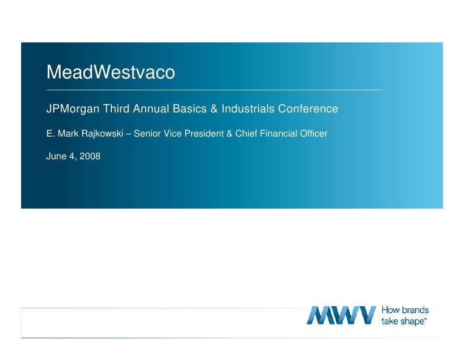 MeadWestvaco JPMorgan Third Annual Basics & Industrials Conference  E. Mark Rajkowski – Senior Vice President & Chief Fina...