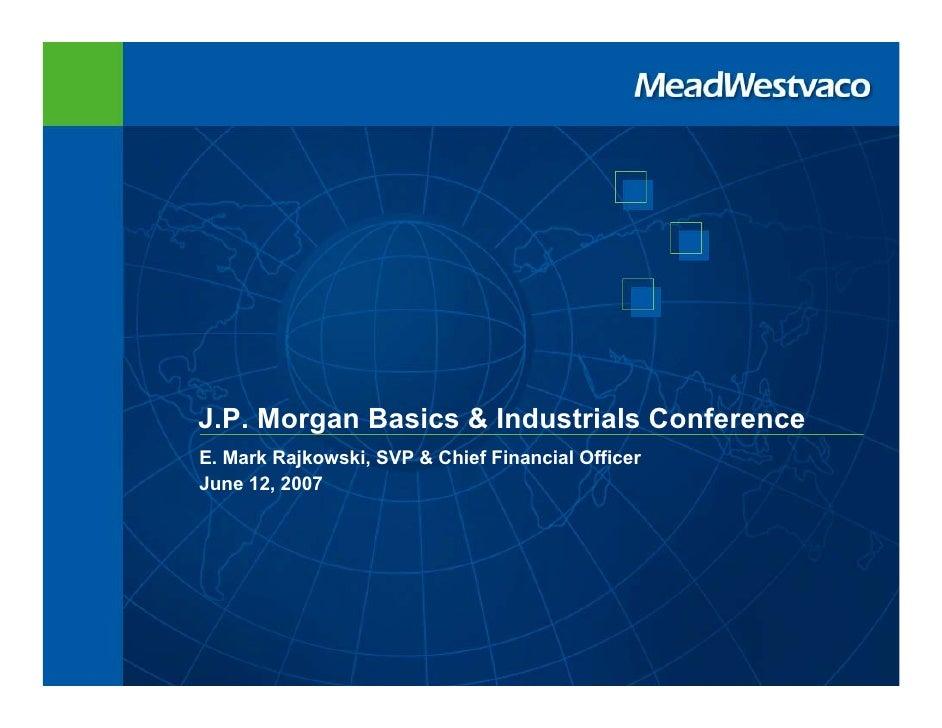 J.P. Morgan Basics & Industrials Conference E. Mark Rajkowski, SVP & Chief Financial Officer June 12, 2007