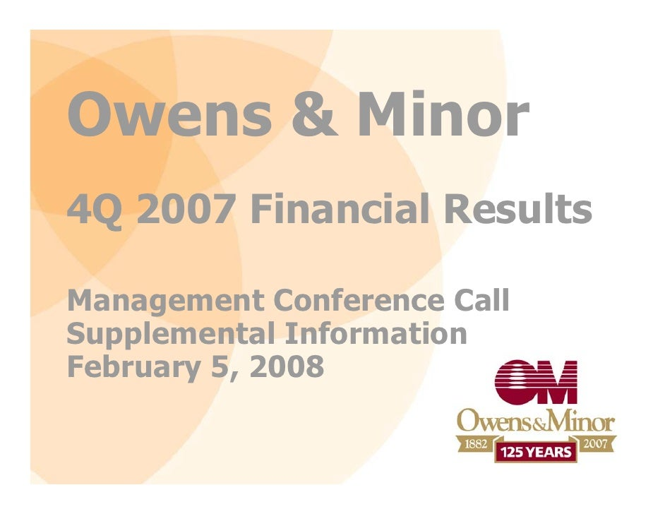 Owens & Minor 4Q 2007 Financial Results  Management Conference Call Supplemental Information February 5, 2008