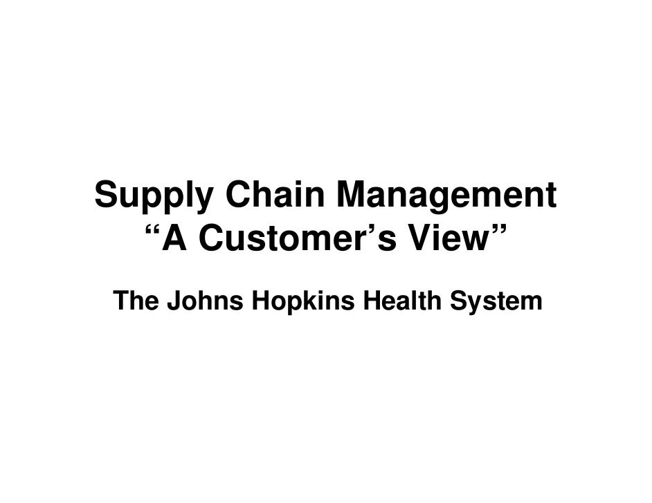 """Supply Chain Management   """"A Customer's View"""" The Johns Hopkins Health System"""