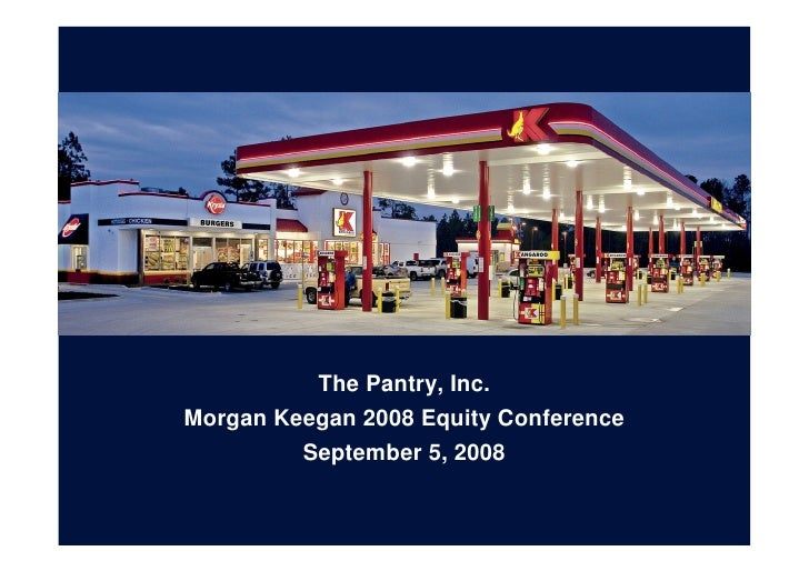 The Pantry, Inc. Morgan Keegan 2008 Equity Conference          September 5, 2008