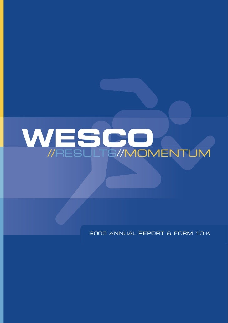 WESCO WESCO   //RESULTS//MOMENTUM  //RESULTS//MOMENTUM            2005 ANNUAL REPORT & FORM 10-K        2005 ANNUAL REPORT...