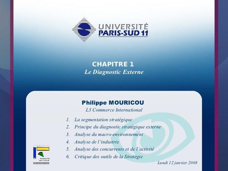 CHAPITRE 1         Le Diagnostic Externe        Philippe MOURICOU          L3 Commerce International1.   La segmentation s...