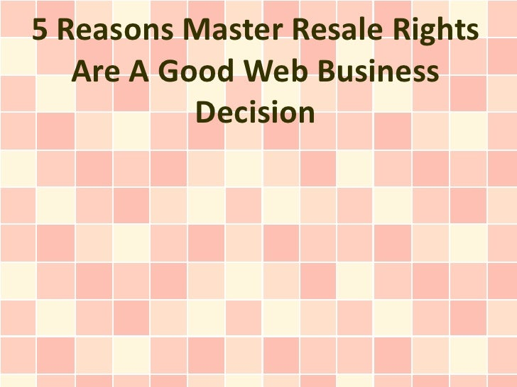 5 Reasons Master Resale Rights   Are A Good Web Business           Decision