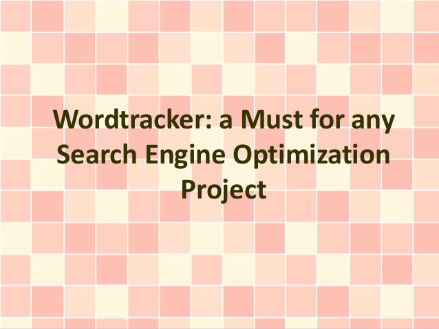 Wordtracker: a Must for anySearch Engine Optimization         Project