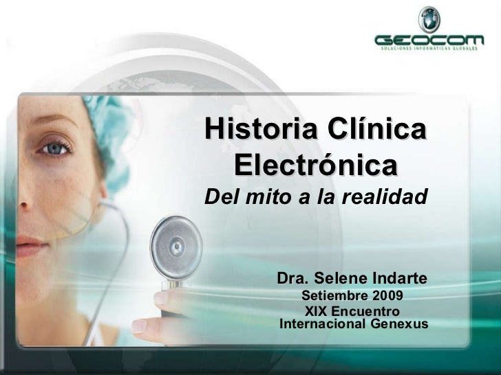 Historia Clínica Electrónica Del mito a la realidad Dra. Selene Indarte   Setiembre 2009  XIX Encuentro  Internacional Gen...