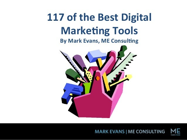 117	  of	  the	  Best	  Digital	    Marke3ng	  Tools	      By	  Mark	  Evans,	  ME	  Consul3ng	              	  	  	  	  	...