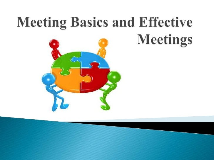 Meeting basics and effective meetings