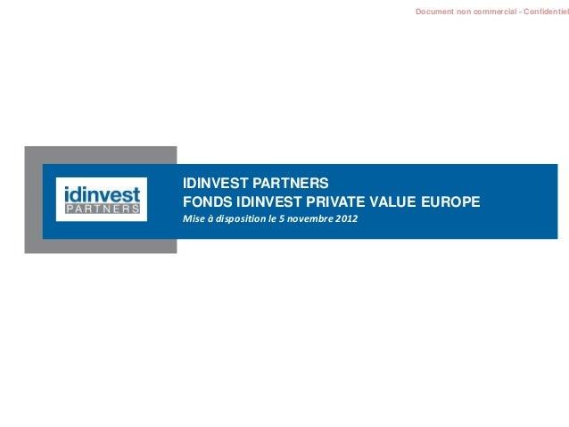 Document non commercial - Confidentiel IDINVEST PARTNERS FONDS IDINVEST PRIVATE VALUE EUROPE Mise à disposition le 5 novem...