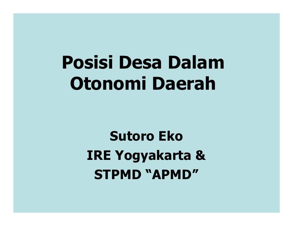 """Posisi Desa Dalam Otonomi Daerah     Sutoro Eko  IRE Yogyakarta &   STPMD """"APMD"""""""
