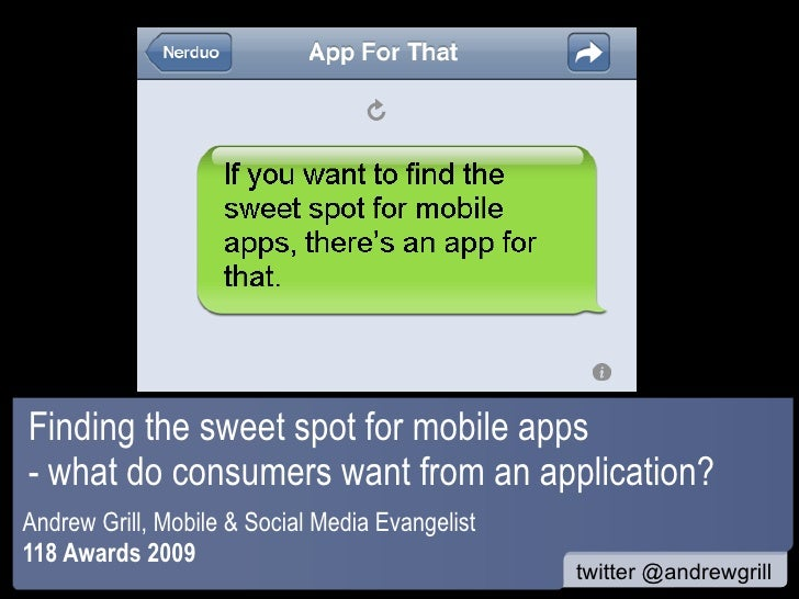 Finding the sweet spot for mobile apps - what do consumers want from an application? Andrew Grill, Mobile & Social Media E...