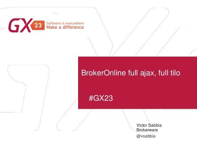 #GX23 BrokerOnline full ajax, full tilo Victor Sabbía Brokerware @vsabbia