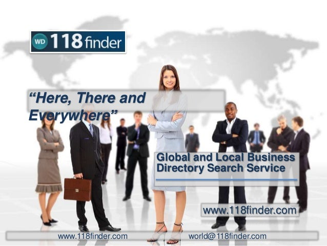 """""""Here, There andEverywhere""""Global and Local BusinessDirectory Search Servicewww.118finder.comwww.118finder.com world@118fi..."""