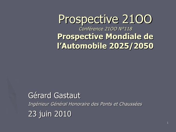 Prospective 21OO Conférence 21OO N°118 Prospective Mondiale de l'Automobile 2025/2050 Gérard Gastaut Ingénieur Général Hon...