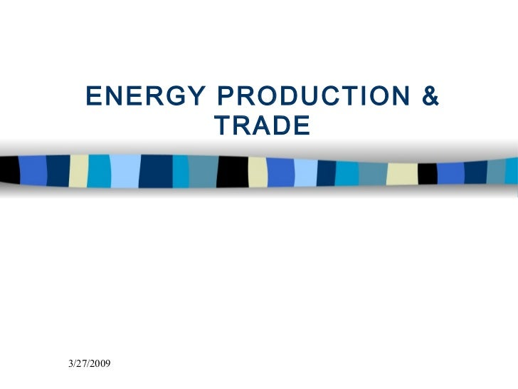 ENERGY PRODUCTION &          TRADE3/27/2009