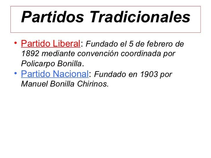 Partidos Tradicionales• Partido Liberal: Fundado el 5 de febrero de  1892 mediante convención coordinada por  Policarpo Bo...