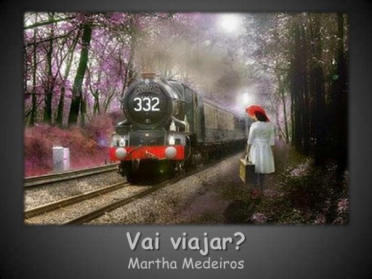 Vai viajar?Martha Medeiros