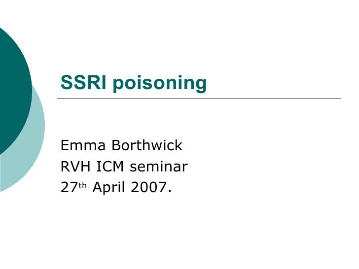 SSRI poisoning Emma Borthwick RVH ICM seminar 27 th  April 2007.