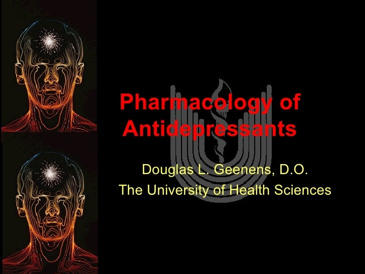Pharmacology of Antidepressants Douglas L. Geenens, D.O. The University of Health Sciences