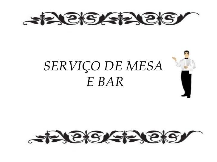 SERVIÇO DE MESA      E BAR
