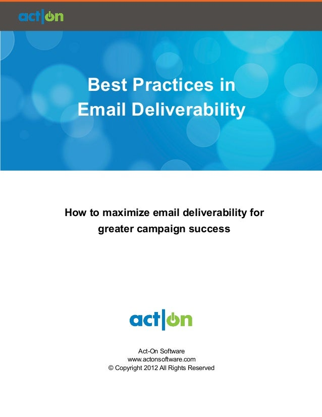 Act-On Best Practices for Email Delivery   Best Practices in  Email DeliverabilityHow to maximize email deliv...