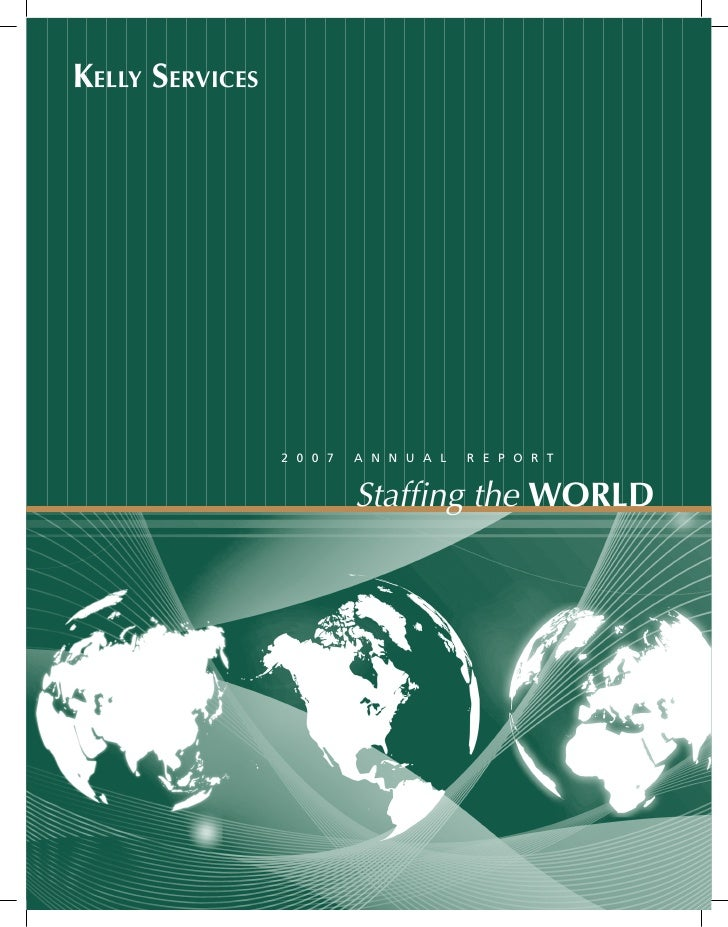 Kelly ServiceS                      2007   AnnuAl   RepoRt                           Staffing the World