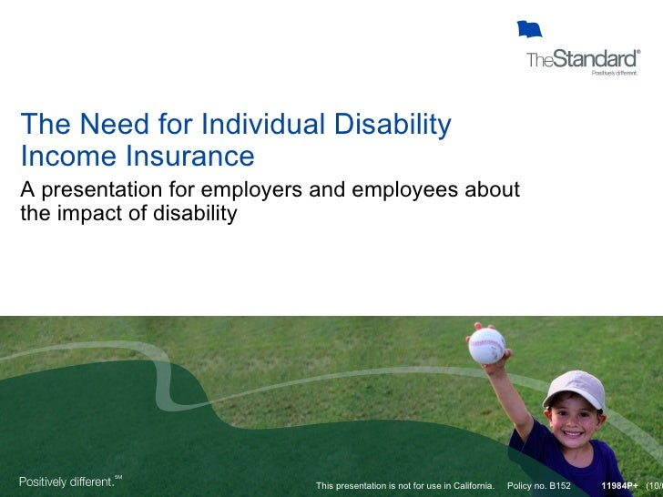 The Need for Individual Disability  Income Insurance A presentation for employers and employees about  the impact of disab...