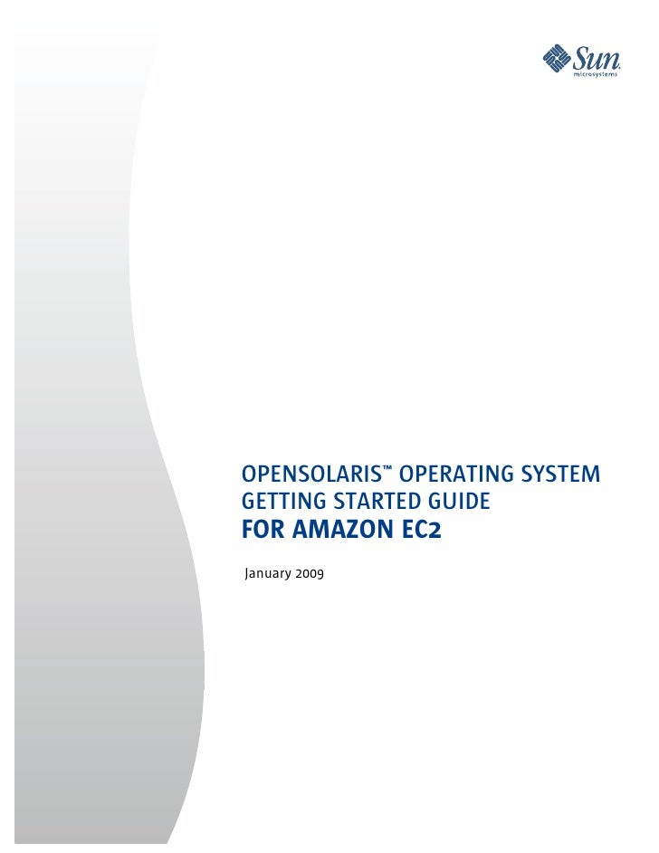 OPENSOLARIS™ OPERATING SYSTEM GETTING STARTED GUIDE FOR AMAZON EC2 January 2009
