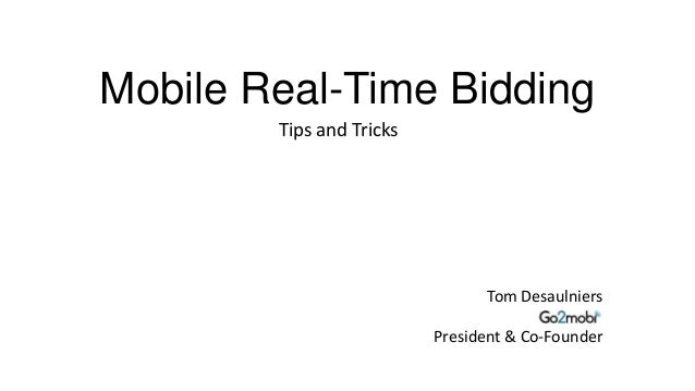 Mobile Real-Time Bidding Tips and Tricks  Tom Desaulniers President & Co-Founder