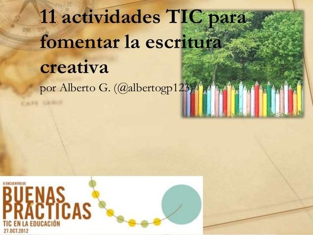11 actividades TIC para fomentar la escritura creativa por Alberto G. (@albertogp123)