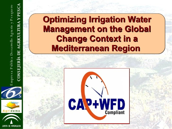 Optimizing Irrigation Water Management on the Global Change Context in a Mediterranean Region   CONSEJERÍA DE AGRICULTURA ...