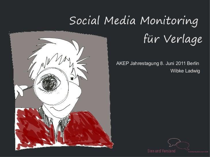 Social Media Monitoring                    für Verlage        AKEP Jahrestagung 8. Juni 2011 Berlin                       ...