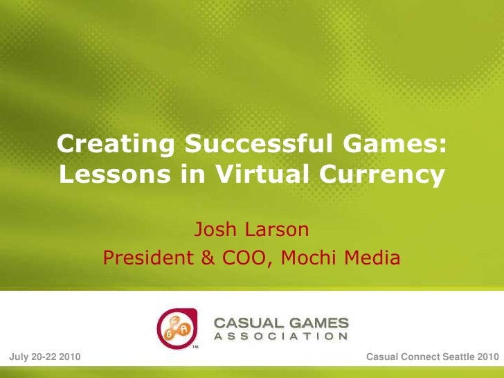 July 20-22 2010<br />Casual Connect Seattle 2010<br />Creating Successful Games:Lessons in Virtual Currency<br />Josh Lars...