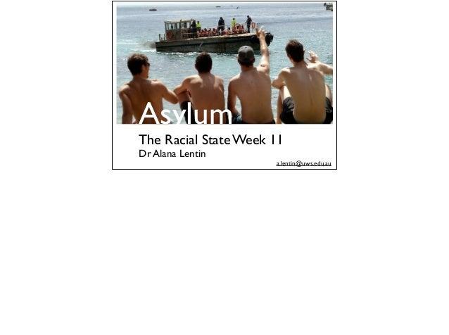 Asylum The Racial State Week 11 Dr Alana Lentin a.lentin@uws.edu.au