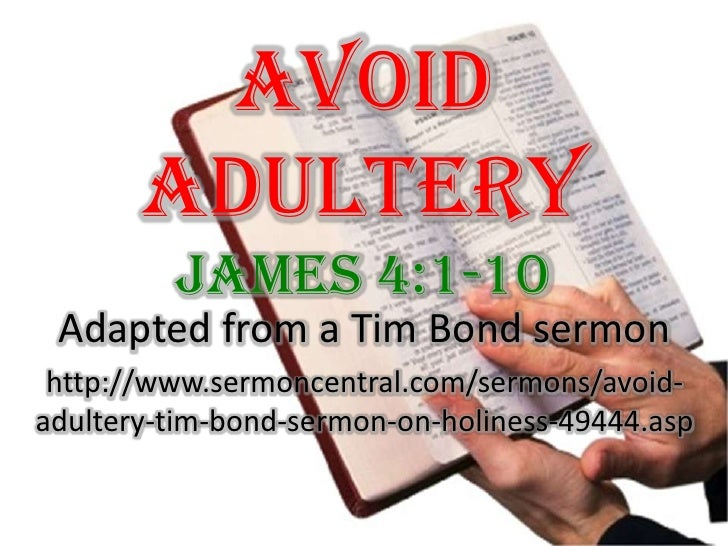 Avoid Adultery James 4:1-10 <br />Adapted from a Tim Bond sermon<br />http://www.sermoncentral.com/sermons/avoid-adultery-...