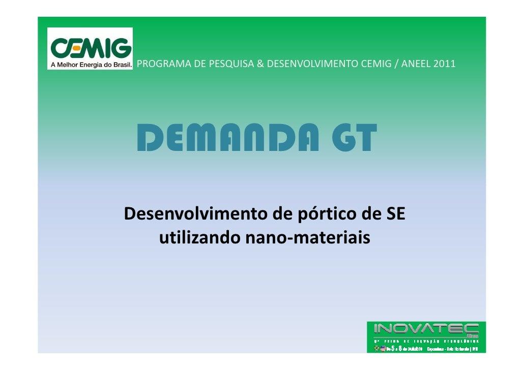 PROGRAMA DE PESQUISA & DESENVOLVIMENTO CEMIG / ANEEL 2011      DEMANDA GT Desenvolvimento de pórtico de SE    utilizando n...