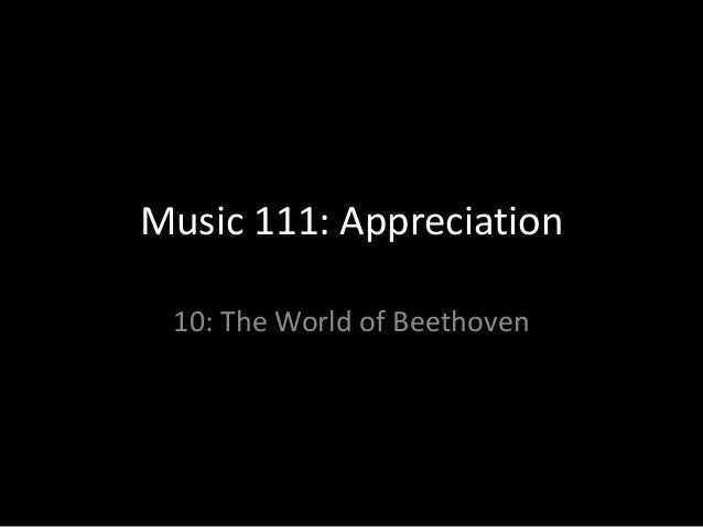 Music 111: Appreciation 10: The World of Beethoven
