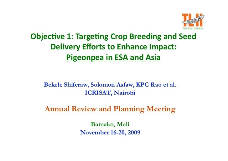 Objec&ve 1: Targe&ng Crop Breeding and Seed       Delivery Efforts to Enhance Impact:            Pigeonpea in ESA and Asia ...