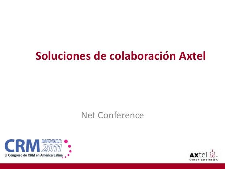 Soluciones de colaboración Axtel        Net Conference