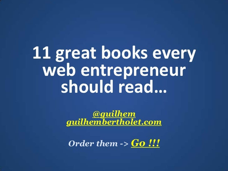 11 great books every web entrepreneur shouldread…<br />@guilhemguilhembertholet.com<br />Orderthem -> Go !!!<br />