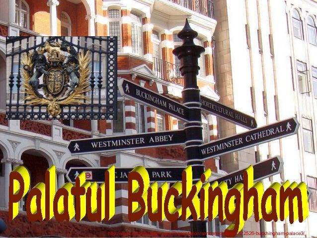 Palatul Buckingham http://www.authorstream.com/Presentation/sandamichaela-1322526-buckhingham-palace3/