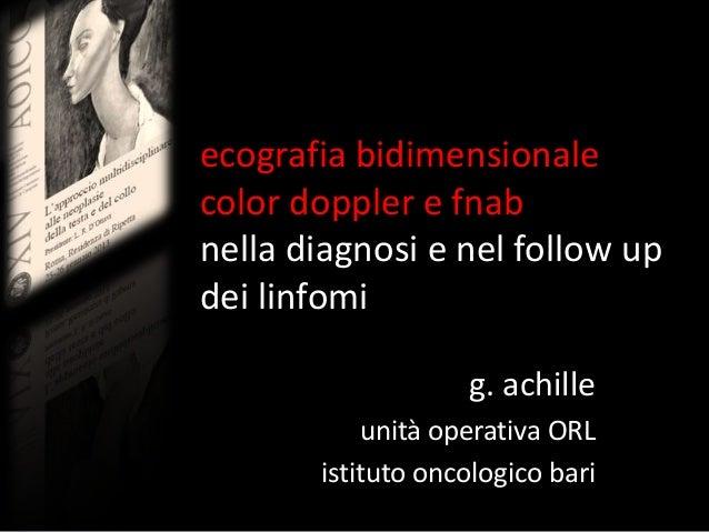 ecografia bidimensionalecolor doppler e fnabnella diagnosi e nel follow updei linfomig. achilleunità operativa ORListituto...