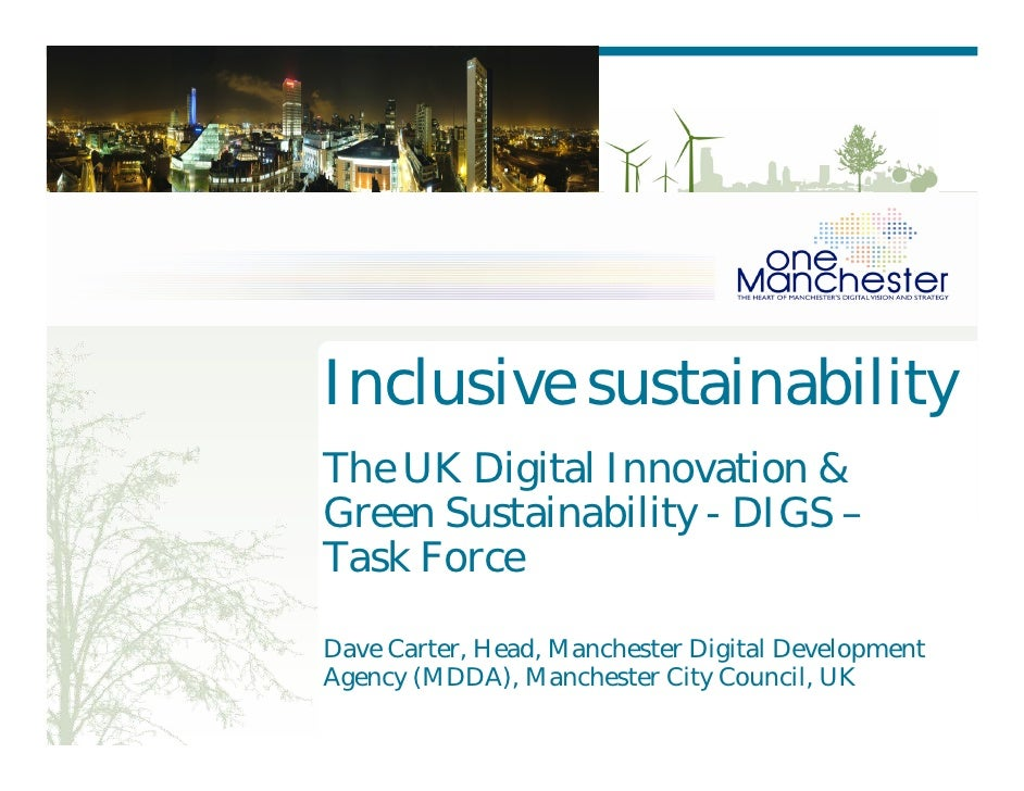 Inclusive sustainability The UK Digital Innovation & Green Sustainability - DIGS – Task Force  Dave Carter, Head, Manchest...
